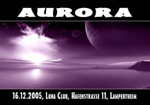 "13.12.2005 ""Aurora"" am 16.12.2005 im Luna Club Lampertheim"